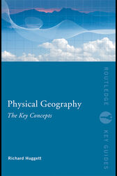 Physical Geography: The Key Concepts by Richard John Huggett