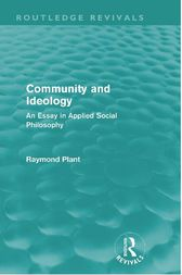 Community and Ideology (Routledge Revivals) by Raymond Plant
