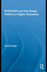 WTO/GATS and the Global Politics of Higher Education by Antoni Verger