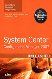 System Center Configuration Manager (SCCM) 2007 Unleashed by Kerrie Meyler