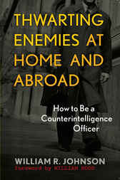 Thwarting Enemies at Home and Abroad by William R. Johnson