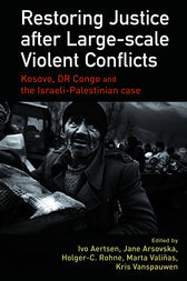 Restoring Justice after Large-scale Violent Conflicts by Ivo Aertsen