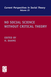 No Social Science without Critical Theory by Harry F. Dahms