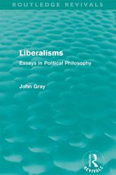 Liberalisms (Routledge Revivals) by John Gray