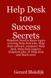 Help Desk 100 Success Secrets - Helpdesk Need to Know topics covering Help desk jobs, Help desk software, computer Help desk, Help desk support, Helpdesk jobs, IT Help desk and Much more by Gerard Blokdijk
