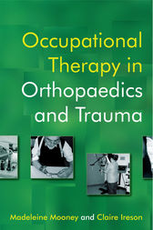 Occupational Therapy in Orthopaedics and Trauma by Madeleine Mooney