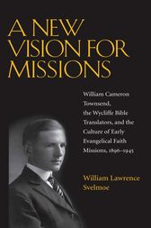 A New Vision for Missions by William Lawrence Svelmoe