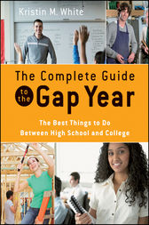 The Complete Guide to the Gap Year by Kristin M. White