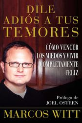 Dile adiós a tus temores (How to Overcome Fear) by Marcos Witt
