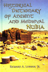 Historical Dictionary of Ancient and Medieval Nubia by Richard A. Lobban