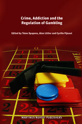 Crime, Addiction and the Regulation of Gambling by A. Spapens