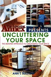 The Learning Annex Presents Uncluttering Your Space by The Learning Annex;  Ann T. Sullivan