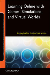 Learning Online with Games, Simulations, and Virtual Worlds by Clark Aldrich