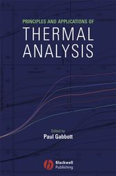 Principles and Applications of Thermal Analysis by Paul Gabbott