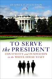 To Serve the President by Bradley H. Patterson