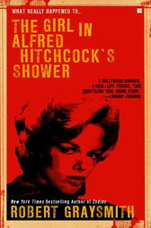 The Girl in Alfred Hitchcock's Shower by Robert Graysmith