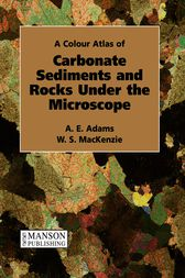 Carbonate Sediments & Rocks Under the Microscope by A. E. Adams