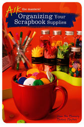 Organizing Your Scrapbook Supplies by Memory Makers Masters