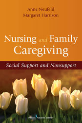 Nursing and Family Caregiving by Anne Neufeld
