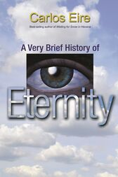 A Very Brief History of Eternity by Carlos Eire