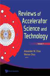 Reviews of Accelerator Science and Technology, 1 by Alexander W Chao