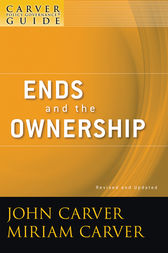 A Carver Policy Governance Guide, Ends and the Ownership by John Carver