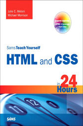 Sams Teach Yourself HTML and CSS in 24 Hours (Includes New HTML 5 Coverage) by Julie C. Meloni