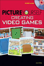 Picture Yourself Creating Video Games by Jason Darby