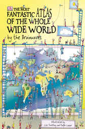 The Most Fantastic Atlas of the Whole Wide World...By The Brainwaves by Lisa Swerling