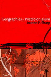 Geographies of Postcolonialism by Joanne Sharp