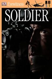 DK Eyewitness Books: Soldier: Discover the World of Soldiers—their Training, Tactics, Vehicles, and Weapons