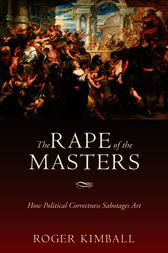 The Rape of the Masters by Roger Kimball