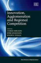 Innovation, Agglomeration and Regional Competition by Charlie Karlsson