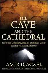 The Cave and the Cathedral by Amir D. Aczel