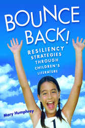 Bounce Back! Resiliency Strategies Through Children's Literature by Mary Humphrey