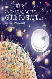 The Greatest Intergalactic Guide to Space Ever . . . by the Brainwaves by Claire Watts
