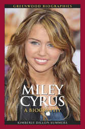 Miley Cyrus: A Biography by Kimberly Summers