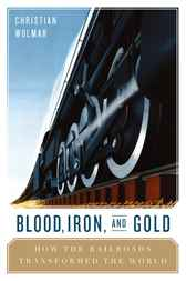 Blood, Iron, and Gold by Christian Wolmar