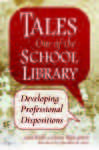 Tales Out of the School Library: Developing Professional Dispositions: Developing Professional Dispositions