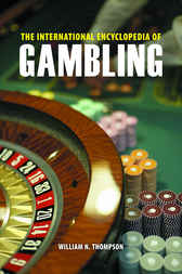 The International Encyclopedia of Gambling [2 volumes] by William Thompson