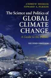 The Science and Politics of Global Climate Change by Andrew Dessler