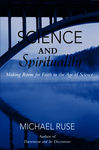 Science and Spirituality: Making Room for Faith in the Age of Science