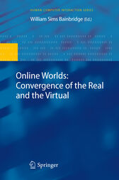 Online Worlds: Convergence of the Real and the Virtual by William Sims Bainbridge