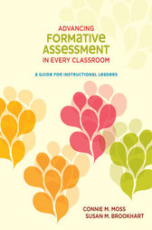 Advancing Formative Assessment in Every Classroom by Connie M. Moss