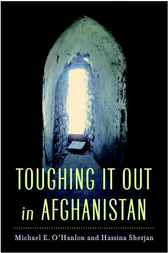 Toughing It Out in Afghanistan by Michael E. O'Hanlon