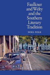 Faulkner and Welty and the Southern Literary Tradition by Noel Polk