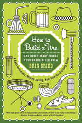 How to Build a Fire by Erin Bried