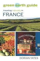 Green Earth Guide: Traveling Naturally in France by Dorian Yates