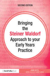 Bringing the Steiner Waldorf Approach to your Early Years Practice by Janni Nicol