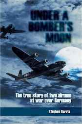 Under a Bomber's Moon by Stephen Harris